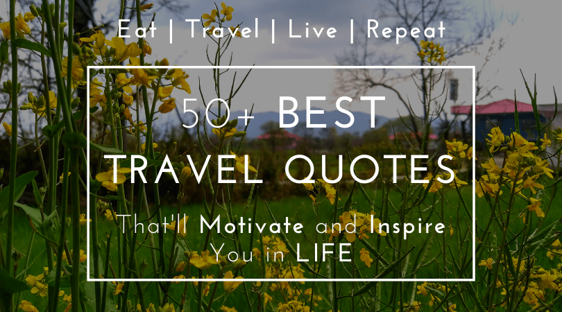 Best Travel Quotes – 50+ Inspirational Travel Quotes of All Times