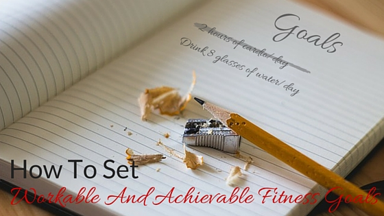How To Set Workable And Achievable Goals
