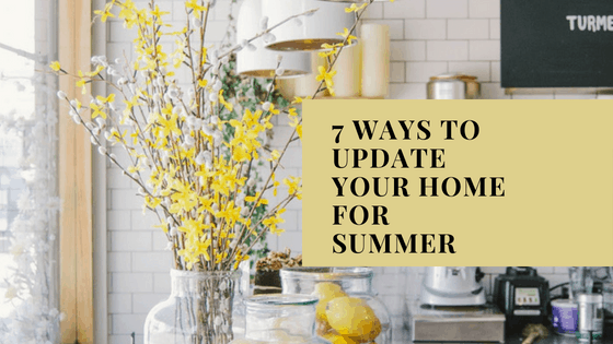 7 Ways to update your home for summer!