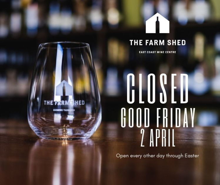 The Farm Shed East Coast Wine Centre is Closed Good Friday, April 2