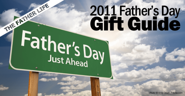 THE FATHER LIFE 2011 Father's Day Gift Guide