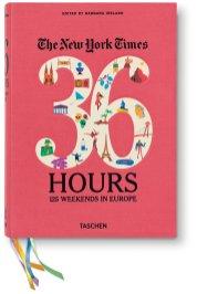 36 Hours 125 Weekends in Europe