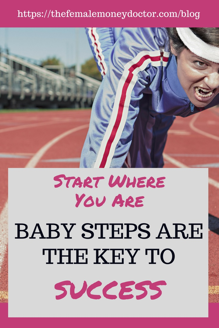 Start Where You Are - Baby Steps Are The Key To Success