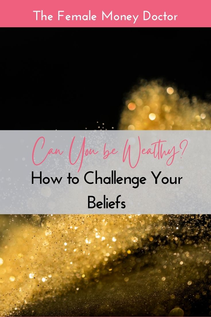 Can you be wealthy? How to challenge your beliefs.
