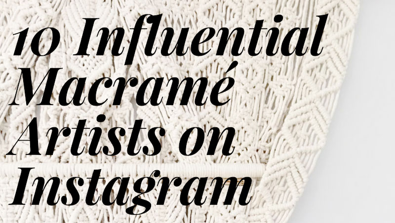 10 Influential Macrame Artists on Instagram - THE FIBER STUDIO