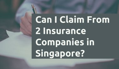 Can I Claim From 2 Insurance Companies In Singapore