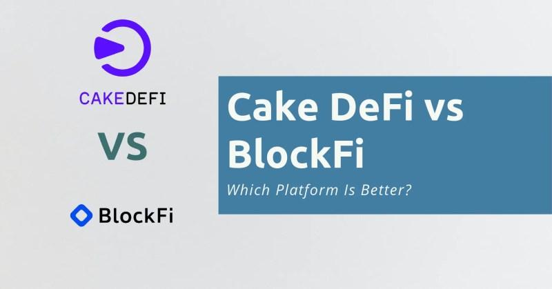 Cake DeFi vs BlockFi