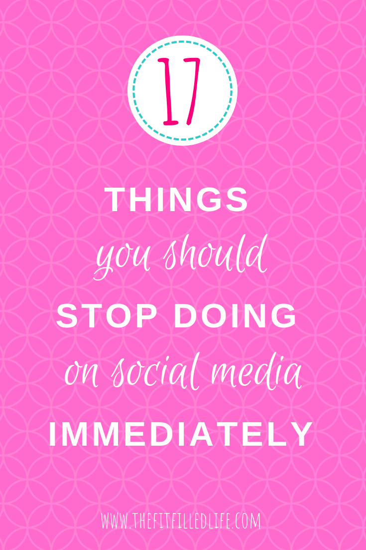 17 Things That I Would Tell My Future 17 Year Old Daughter: 17 Things You Should Stop Doing On Social Media