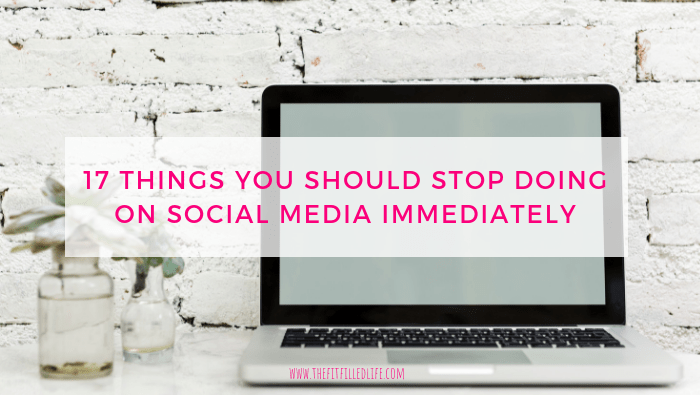 17 Things You Should Stop Doing on Social Media