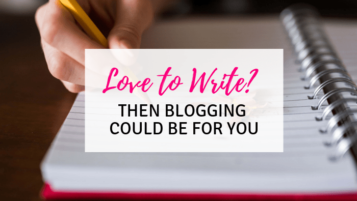 Love To Write? Then Blogging Could Be For You