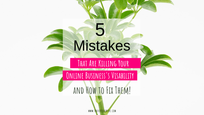 Five Mistakes that Are Killing Your Online Business's Visibility