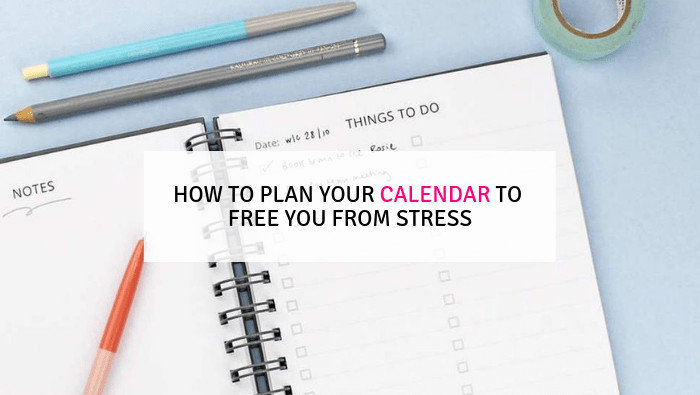 How to Plan Your Calendar to Free You From Stress