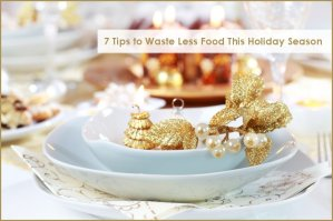 7 Tips to Waste Less Food This Holiday Season