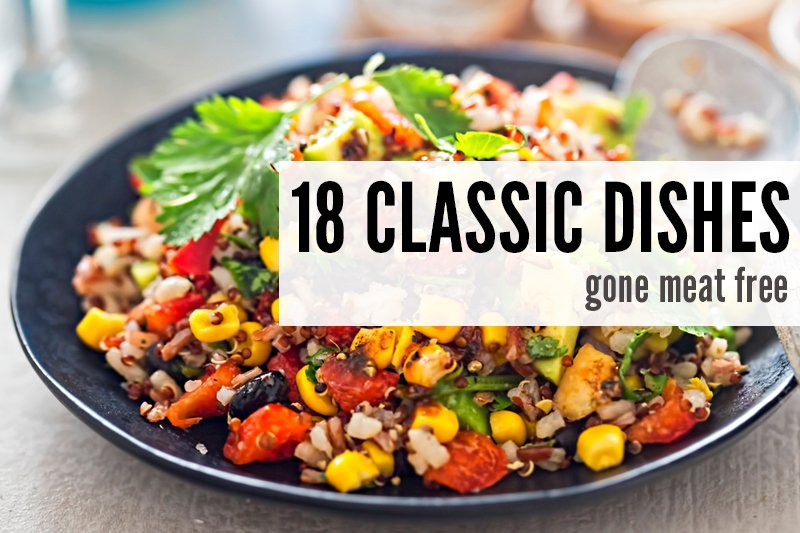 18 Classic Dishes Gone Meat Free