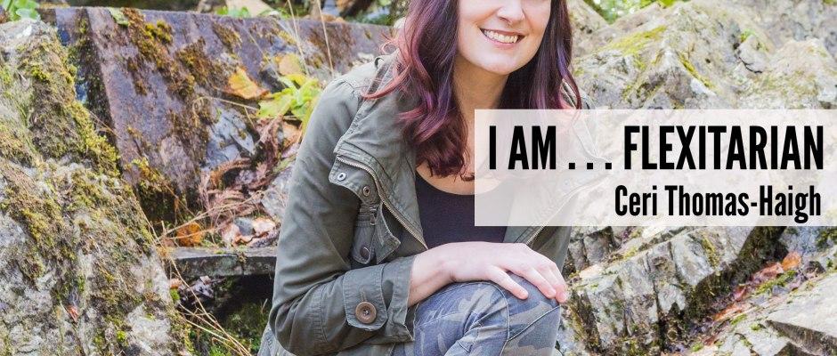 I Am . . .  Flexitarian: Ceri Thomas-Haigh