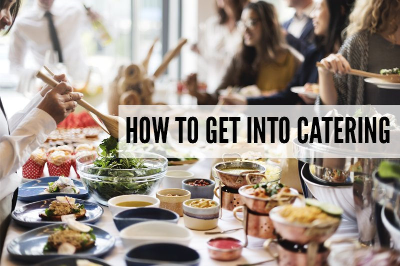 How To Get Into Catering