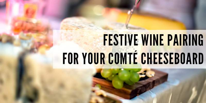 Festive Wine Pairing for Your Comté Cheeseboard