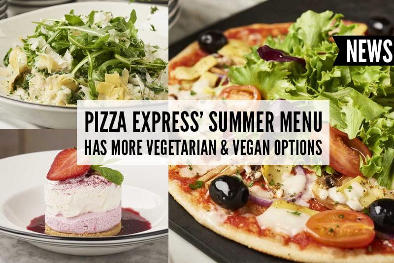 Pizza Express summer Menu Has More Vegetarian & Vegan Options