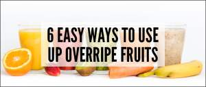 6 Easy Ways to Use Up Overripe Fruits