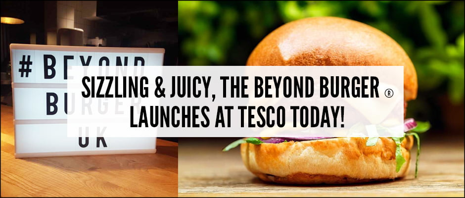Sizzling & Juicy, The Beyond Burger® Launches Today At Tesco Today!