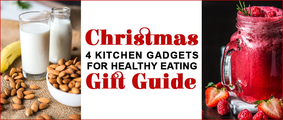 Christmas Gift Guide - 4 Kitchen Gadgets For Healthy Eating