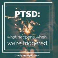 PTSD: What Happens When We're Triggered