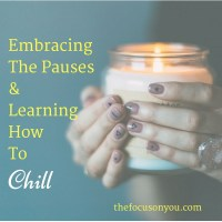 Embracing The Pauses And Learning How To Chill
