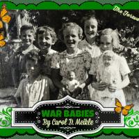 War Babies: A Childhood Memory Piece by Carol D. Meikle