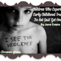 Children Who Experience Early Childhood Trauma Do Not Just 'Get Over It', by Jane Evans