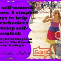"Why self-control matters. 8 simple ways to help preschoolers develop self-control: (Strategies developed in response to ""The Dunedin Study"" findings), by Nicola Nation"