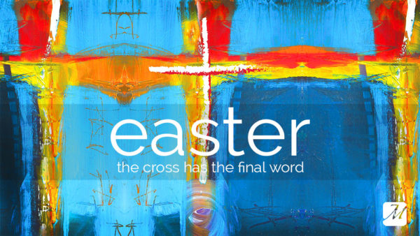 Easter - The Cross has the Final Word