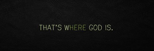 That's Where God Is.