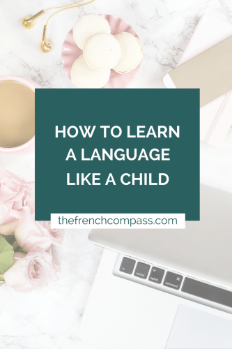 How to Learn a Language Like a Child, How to Learn a Language Quickly, How to Learn a Language Easily, Learn French Online