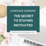 Language Learning | The Secret to Staying Motivated