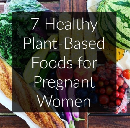 7 Healthy Plant-Based Foods for Pregnant Women