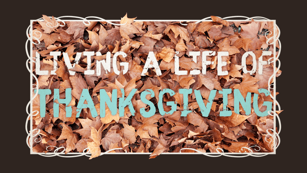 Living A Life Of Thanksgiving