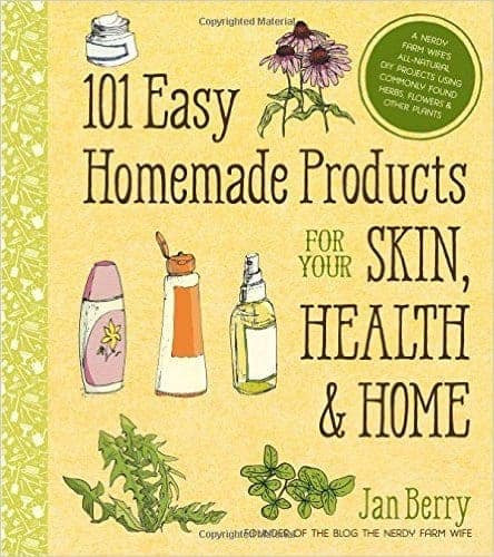 101 Easy Homemade Products for Your Skin, Health, and Home