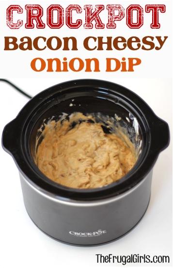 Crockpot Bacon Cheesy Onion Dip Recipe - from TheFrugalGirls.com
