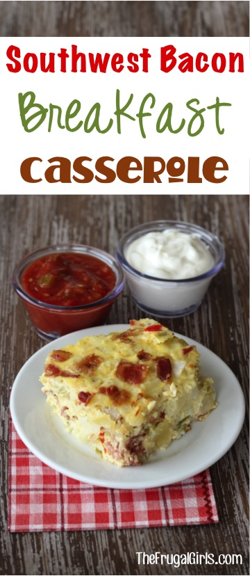 Southwest Breakfast Bacon Casserole Recipe from TheFrugalGirls.com