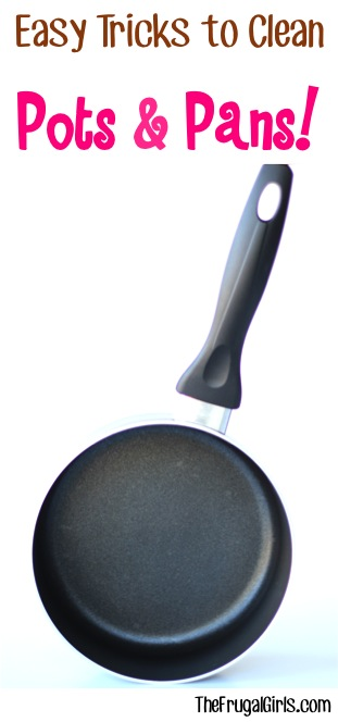 Ways to Clean Pots and Pans - Tricks from TheFrugalGirls.com
