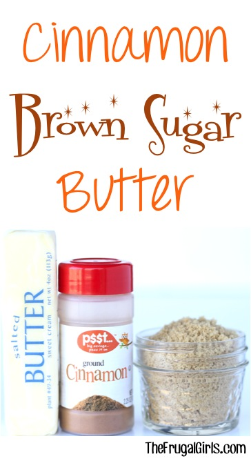 Cinnamon Brown Sugar Butter Recipe from TheFrugalGirls.com