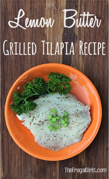 Lemon Butter Grilled Tilapia Recipe from TheFrugalGirls.com