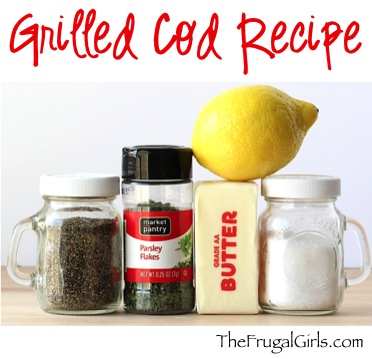 Grilled Cod Recipe - from TheFrugalGirls.com