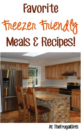 Favorite Freezer Friendly Meals and Recipes at TheFrugalGirls.com