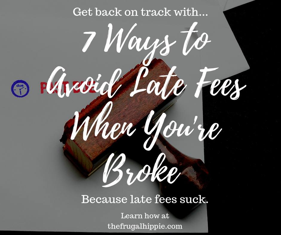 seven ways to avoid late fees when you're broke the frugal hippie