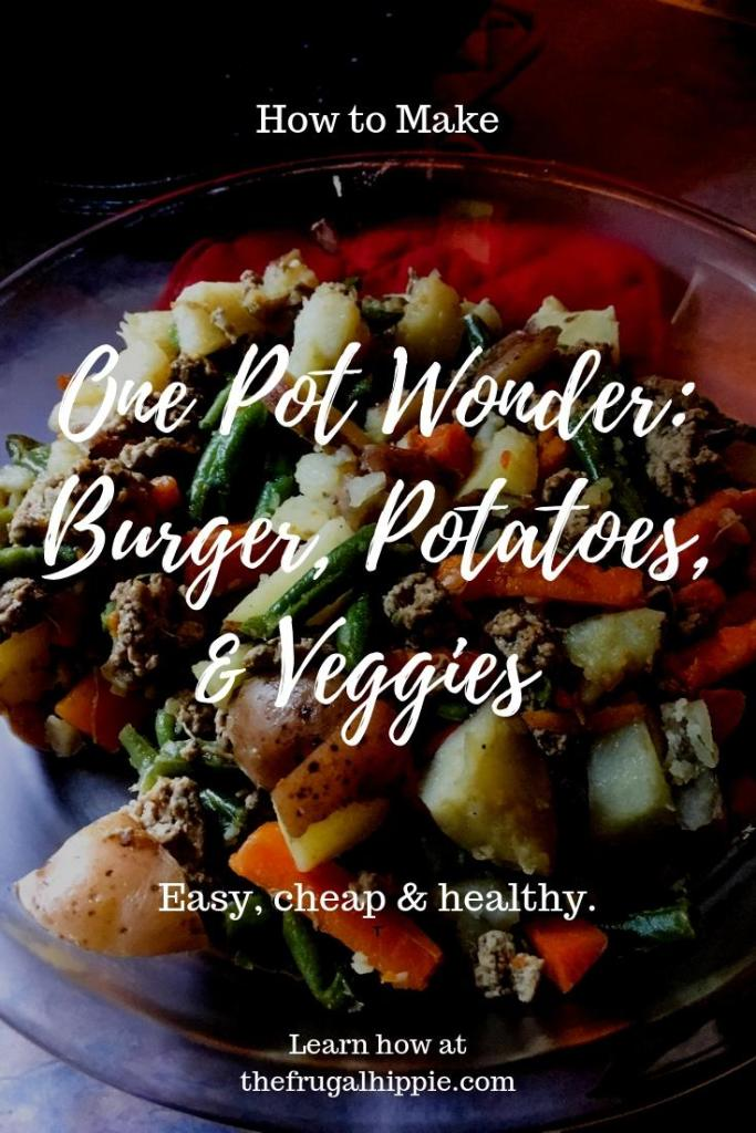 Cheap Healthy Meals One Pot Wonder  with Burger Potatoes Veggies by The Frugal Hippie