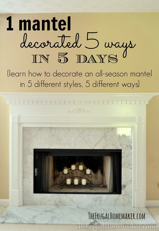 Traditional mantel with a touch of glam  1 mantel decorated 5 ways
