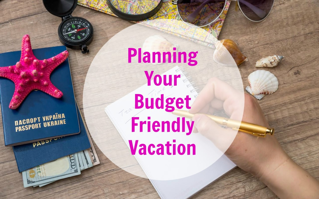 Planning Your Budget Friendly Vacation
