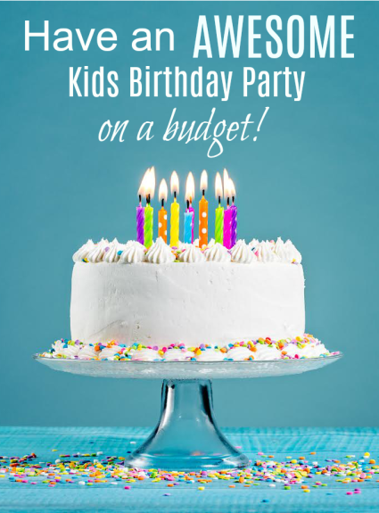 Have an Awesome Kids Birthday Party on a Budget