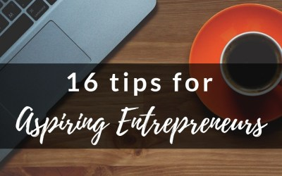 16 Tips for Aspiring Entrepreneurs